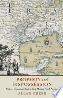 Property and dispossession : natives, empires and land in early modern North America /
