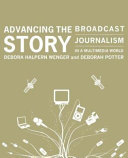 Advancing the Story: Broadcast Journalism In A Multimedia World (Text Only)