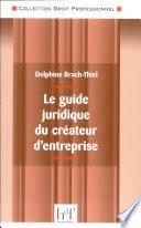 Le guide juridique du cr  ateur d entreprise
