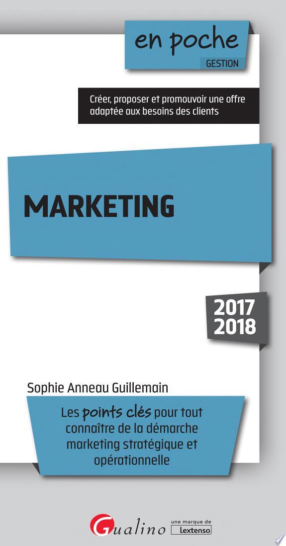 Marketing : les points clés pour tout connaître de la démarche marketing stratégique et opérationnelle : 2017-2018 / Sophie Anneau Guillemain.- Paris : Gualino : Lextenso , DL 2017