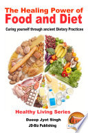 The Healing Power of Food and Diet   Curing Yourself Through Ancient Dietary Practices