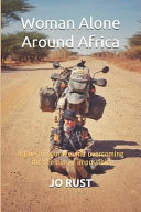 Woman Alone Around Africa  A Tale of Courage and Overcoming the Seemingly Impossible Book PDF