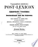 Topographisch-statistisches Post-Lexicon oder alphabetisches Verzeichniss sämmtlicher in Deutschland u. d. Schweiz gelegenen Städte, Marktflecken u. Dörfer