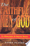 The Faithful Men of God: Six Monologues of Biblical Heroes
