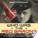 Who Was the Red Baron  Biography for Kids 9 12   Children s Biography Book