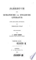 Jahrbuch für Romanische und Englische Literatur unter besonderer Mitwirkung von F. Wolf hrsg. von A. Ebert
