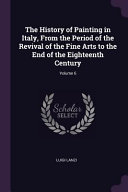 The History Of Painting In Italy, From The Period Of The Revival Of The Fine Arts To The End Of The Eighteenth Century; : important, and is part of the knowledge...