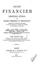 Guide Financier, répertoire général des valeurs financières et industrielles cotées sur les Bourses Françaises et sur les principaux marchés de l'Europe, de l'Amérique, et des Indes, etc
