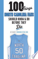 100 Things North Carolina Fans Should Know   Do Before They Die