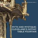 Myth and Mystique  Cleveland s Gothic Table Fountain