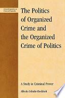The Politics of Organized Crime and the Organized Crime of Politics