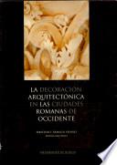 La decoración arquitectónica en las ciudades romanas de Occidente