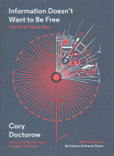 Information doesn't want to be free : laws for the Internet age / by Cory Doctorow.