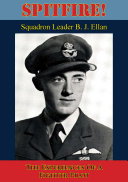 Spitfire  The Experiences Of A Fighter Pilot  Illustrated Edition