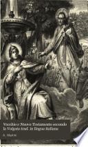 Vecchio e Nuovo Testamento secondo la Volgata trad  in lingua italiana