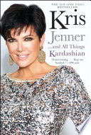Kris Jenner . . . And All Things Kardashian : her marriages, her children, her friendship...