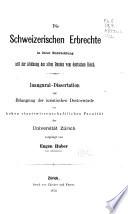 Die schweizerischen Erbrechte in ihrer Entwicklung seit der Ablösung des alten Bundes vom deutschen Reich
