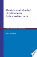 The Origin And Meaning Of Ekkl Sia In The Early Jesus Movement
