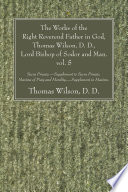 The Works of the Right Reverend Father in God, Thomas Wilson, D. D., Lord Bishop of Sodor and Man. vol. 5 Sacra Privata. - Supplement to Sacra Privata. Maxims of Piety and Morality. - Supplement to Maxims.