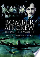 Bomber Aircrew Of World War II : cold, tiring and perilous existence. the...