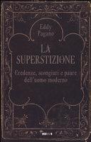 La superstizione. Credenze, scongiuri e paure dell'uomo moderno