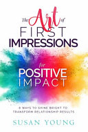 The Art of First Impressions for Positive Impact Book PDF