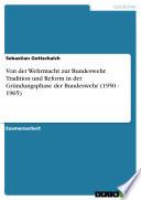 Von der Wehrmacht zur Bundeswehr - Tradition und Reform in der Gründungsphase der Bundeswehr (1950 - 1965)