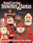 Hand Carving Snowmen and Santas: Handcrafted Originals for the Holidays