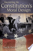 Uncovering the Constitution s Moral Design