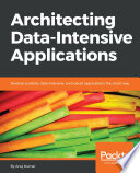 Architecting Data-Intensive Applications : how to collect, process, store, govern, and expose...