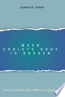 When Christ's Body Is Broken : congregations in conflict. although these churches had...