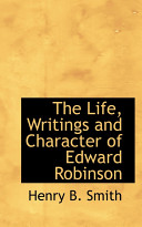 The Life, Writings and Character of Edward Robinson