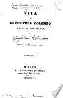 VITA DI CRISTOFORO COLOMBO  SCOPRITORE DELL AMERICA  DI GUGLIELMO ROBERTSON  TRADOTTA DALL  ORIGINALE INGLESE