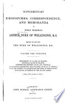 Supplementary Despatches and Memoranda of Field Marshal Arthur, Duke of Wellington, K. G.: Settlement of claims on France; financial state of France; differences between Spain and Portugal; negotiations respecting the colonies of Spain in America; plot and attempt to assassinate the Duke of Wellington; evacuation of France buy the allied armies, 1817-1818
