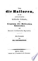 Ueber die Halloren, als eine wahrscheinlich keltische Colonie, den Ursprung des Halleschen Salzwerkes und dessen technische Sprache