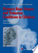 Primary Bone Tumors and Tumorous Conditions in Children