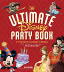 The Ultimate Disney Party Book : throwing a party. whether it's a birthday party,...