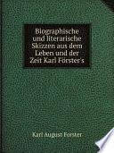 Biographische und literarische Skizzen aus dem Leben und der Zeit Karl F rster s