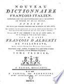Nouveau Dictionnaire Francois   Italien  compose sur les Dictionnaires de l academie de France et de la Crusca  enrichi de tous les termes propres des sciences et des arts  etc