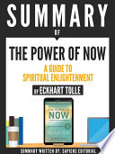 Summary Of The Power Of Now  A Guide To Spiritual Enlightenment  By Eckhart Tolle