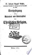 D. Johann August Nösselt, ordentlichen Professors der Theologie auf der Universität zu Halle, Vertheidigung der Wahrheit und Göttlichkeit der Christlichen Religion