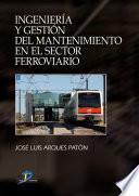 Ingenier  a y gesti  n del mantenimiento en el sector ferroviario
