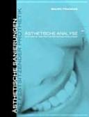Ästhetische Sanierungen mit festsitzender Prothetik: Ästhetische Analyse : Systematik von prothetischen Behandlungen / [aus dem Engl. übertr. von Wilfried Preinfalk ...]. Bd. 1