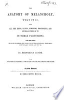 The Anatomy Of Melancholy ... A New Edition, Corrected And Enriched By Translations Of The Numerous Classical Extracts By Democritus Minor : ...