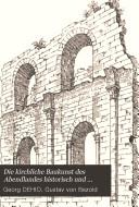 Die kirchliche Baukunst des Abendlandes, historisch und systematisch dargestellt von G. Dehio und G. von Bezold