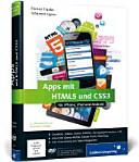 Apps mit HTML5 und CSS3 : für iPad, iPhone und Android ; [Geodaten, Videos, Sound, Grafiken, Bewegungssensoren u.v.m. ; Arbeit m