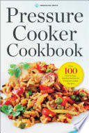 Pressure Cooker Cookbook Over 100 Fast And Easy Stovetop And Electric Pressure Cooker Recipes
