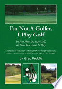 I m Not A Golfer  I Play Golf