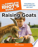 The Complete Idiot's Guide to Raising Goats Self Sufficient And Sustainable Living Practices People Interested