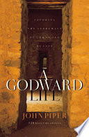 A Godward Life Savoring The Supremacy Of God In All Of Life